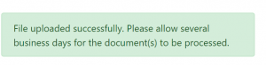 """Image displays the text when a file upload is completed successfully on the secure upload site. The Text reads """"File uploaded successfully. Please allow several business days for the document(s) to be process."""""""